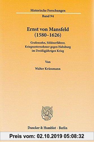 Gebr. - Ernst von Mansfeld (1580-1626).: Grafensohn, Söldnerführer, Kriegsunternehmer gegen Habsburg im Dreißigjährigen Krieg. (Historische Forschunge