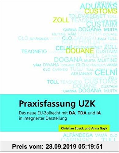 Gebr. - Praxisfassung UZK: Das neue EU-Zollrecht mit DA, TDA und IA in integrierter Darstellung