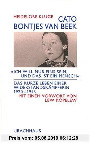 Gebr. - Cato Bontjes van Beek: 'Ich will nur eins sein, und das ist ein Mensch'. Das kurze Leben einer Widerstandskämpferin 1920 - 1943