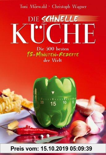 Gebr. - Die schnelle Küche. Die 444 besten 15-Minuten-Rezepte der Welt: Die 500 besten 15-Minuten-Rezepte der Welt
