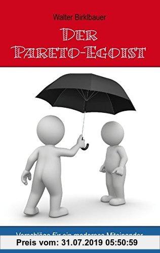 Gebr. - Der Pareto-Egoist: Vorschläge für ein modernes Miteinander