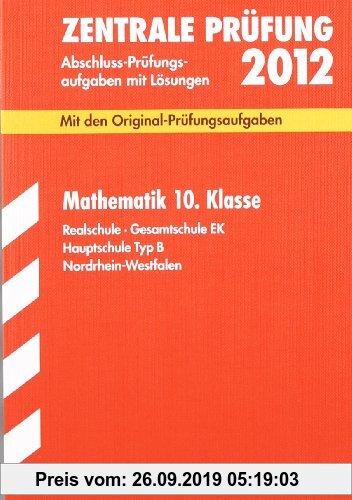 Gebr. - Abschluss-Prüfungsaufgaben Realschule Nordrhein-Westfalen; Mathematik 10. Klasse 2012; Mit den Original-Prüfungsaufgaben Jahrgänge 2007-2011 m