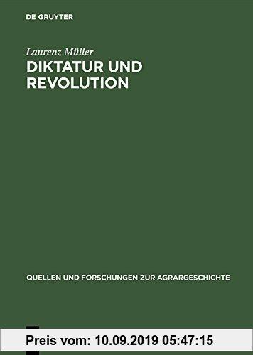 Gebr. - Diktatur und Revolution: Reformation und Bauernkrieg in der Geschichtsschreibung des 'Dritten Reiches' und der DDR (Quellen Und Forschungen Zu