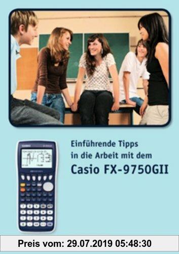 Gebr. - Einführende Tipps in die Arbeit mit dem Casio-FX9750 GII: Materialsammlung