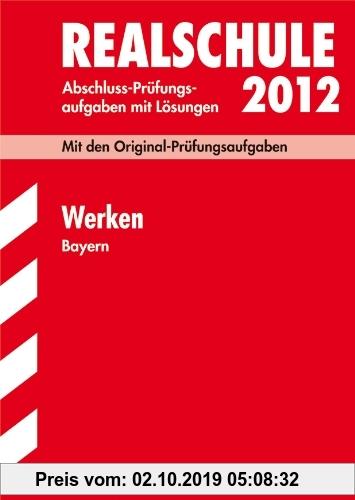 Gebr. - Abschluss-Prüfungsaufgaben Realschule Bayern. Mit Lösungen: Abschluss-Prüfungsaufgaben Realschule Bayern; Werken 2012; Mit den ... 2005 - 2011