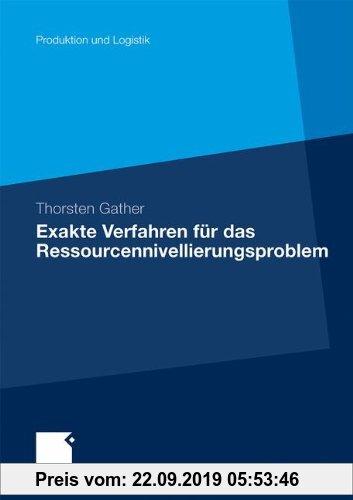 Gebr. - Exakte Verfahren für das Ressourcennivellierungsproblem (Produktion und Logistik) (German Edition)