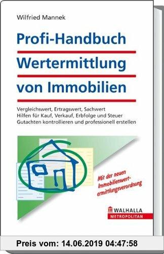 Gebr. - Profi-Handbuch: Wertermittlung von Immobilien: Vergleichswert, Ertragswert, Sachwert. Hilfen für Kauf, Verkauf, Erbfolge und Steuer. Gutachten