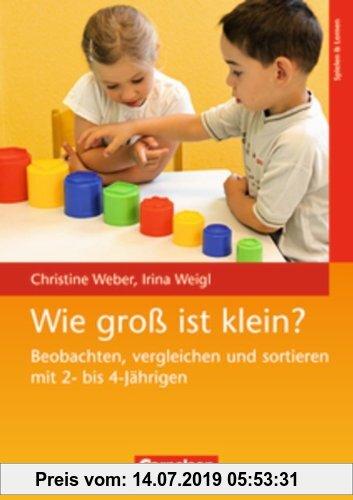 Gebr. - Wie groß ist klein?: Beobachten, vergleichen und sortieren mit 2- bis 4-Jährigen