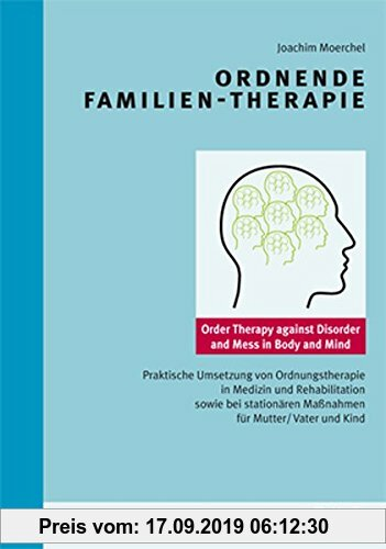 Gebr. - Ordnende Familientherapie: Praktische Umsetzung von Ordnungstherapie in Medizin und Rehabilitation sowie bei stationären Maßnahmen für Mutter/