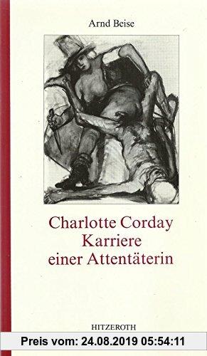 Gebr. - Charlotte Corday - Karriere einer Attentäterin