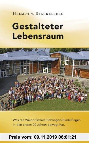Gebr. - Gestalteter Lebensraum: Was die Waldorfschule Böblingen/Sindelfingen in den ersten 20 Jahren bewegt hat.