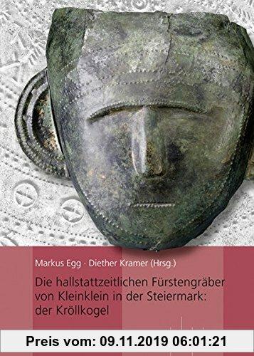 Gebr. - Die hallstattzeitlichen Fürstengräber von Kleinklein in der Steiermark: der Kröllkogel (Monographien Des Romisch-Germanischen Zentralmuseums)