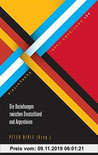 Gebr. - Die Beziehungen zwischen Deutschland und Argentinien (Bibliotheca Ibero-Americana)