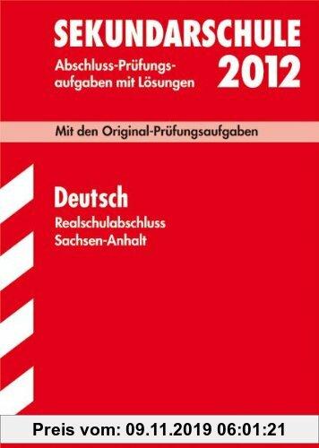 Gebr. - Abschluss-Prüfungsaufgaben Sekundarschule Sachsen-Anhalt; Realschulabschluss Deutsch 2012; Mit den Original-Prüfungsaufgaben Jahrgänge 2004-20
