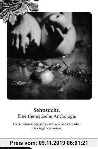 Gebr. - Sehnsucht. Eine thematische Anthologie: Die schönsten deutschsprachigen Gedichte über das ewige Verlangen