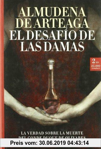 Gebr. - El desafío de las damas : la verdad sobre la muerte del Conde Duque de Olivares (Novela Historica (m.Roca))