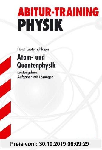 Gebr. - Abitur-Training Physik / Atom- und Quantenphysik für G9: Leistungskurs. Aufgaben mit Lösungen.