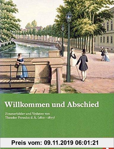 Gebr. - Willkommen und Abschied: Zimmerbilder und Veduten von Theodor Presuhn d.Ä. (1810-1877) (Kataloge des Landesmuseums für Kunst und Kulturgeschic