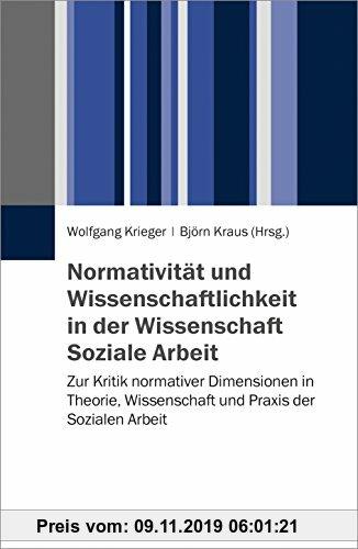 Gebr. - Normativität und Wissenschaftlichkeit in der Wissenschaft Soziale Arbeit: Zur Kritik normativer Dimensionen in Theorie, Wissenschaft und Praxi