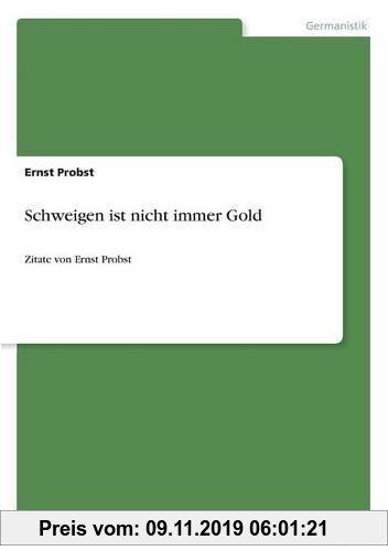 Gebr. - Schweigen ist nicht immer Gold: Zitate von Ernst Probst