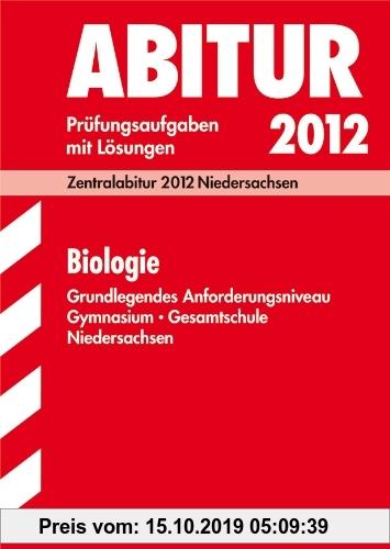 Gebr. - Abitur-Prüfungsaufgaben Gymnasium Niedersachsen; Biologie Grundlegendes Anforderungsniveau; Zentralabitur 2012. Prüfungsaufgaben Jahrgänge 200