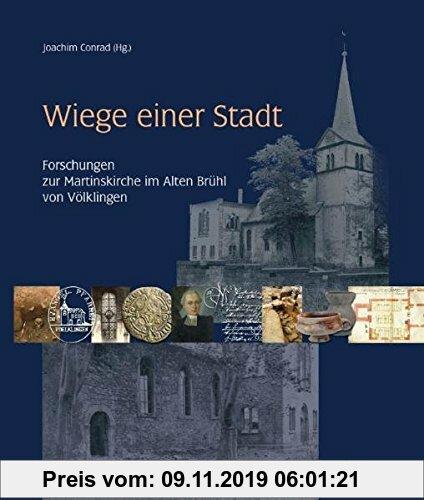 Gebr. - Wiege einer Stadt: Forschungen zur Martinskirche im Alten Brühl von Völklingen