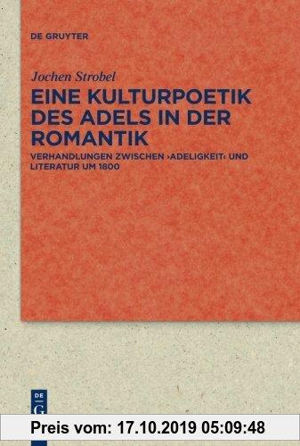 Gebr. - Eine Kulturpoetik des Adels in der Romantik: Verhandlungen zwischen 'Adeligkeit' und Literatur um 1800 (Quellen und Forschungen zur Literatur-