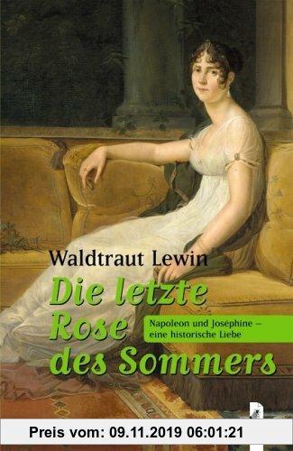 Gebr. - Die letzte Rose des Sommers: Napoleon und Joséphine - eine historische Liebe