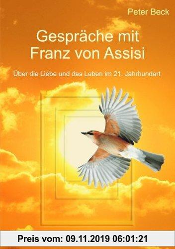 Gebr. - Gespräche mit Franz von Assisi: Über die Liebe und das Leben im 21. Jahrhundert