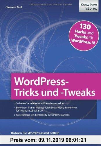 Gebr. - WordPress-Tricks und -Tweaks: 130 Hacks und Tweaks für WordPress 3!
