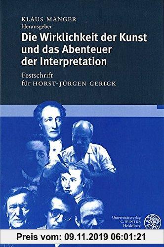Gebr. - Beiträge zur neueren Literaturgeschichte Band 164: Die Wirklichkeit der Kunst und das Abenteuer der Interpretation: Festschrift für Horst-Jürg