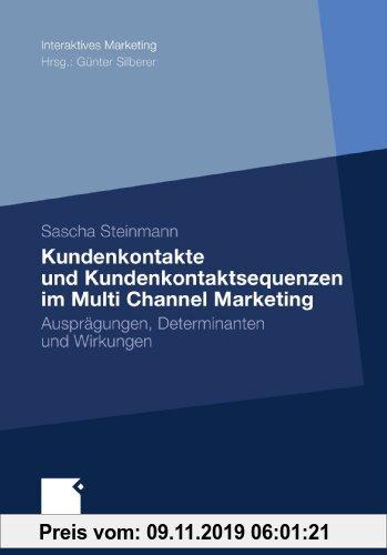 Gebr. - Kundenkontakte und Kundenkontaktsequenzen im Multi Channel Marketing: Ausprägungen, Determinanten und Wirkungen (Interaktives Marketing) (Germ