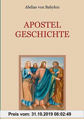 Gebr. - Apostelgeschichte - Leben und Taten der zwölf Apostel Jesu Christi (Schätze der christlichen Literatur)