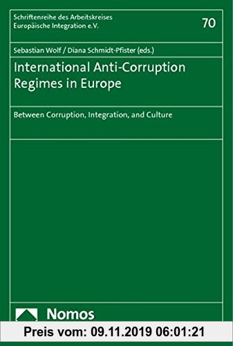 Gebr. - International Anti-Corruption Regimes in Europe: Between Corruption, Integration, and Culture (Schriftenreihe des Arbeitskreises Europäische I