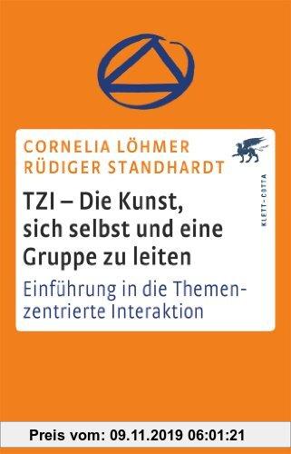 Gebr. - TZI - Die Kunst, sich selbst und eine Gruppe zu leiten: Einführung in die Themenzentrierte Interaktion