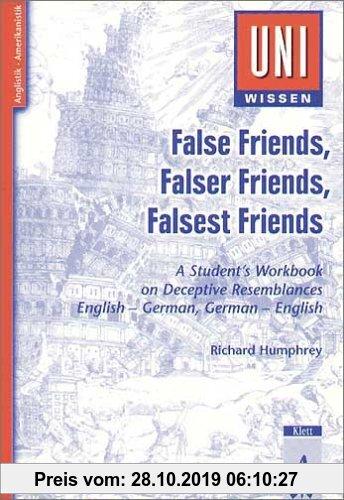 Gebr. - Uni-Wissen Anglistik /Amerikanistik: False Friends, Falser Friends, Falsest Friends: A Student's Workbook on Deceptive Resemblances. English -