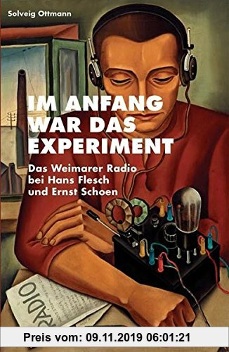 Gebr. - Im Anfang war das Experiment. Das Weimarer Radio bei Hans Flesch und Ernst Schoen (Kaleidogramme)