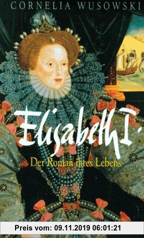 Gebr. - Elisabeth I. Der Roman ihres Lebens