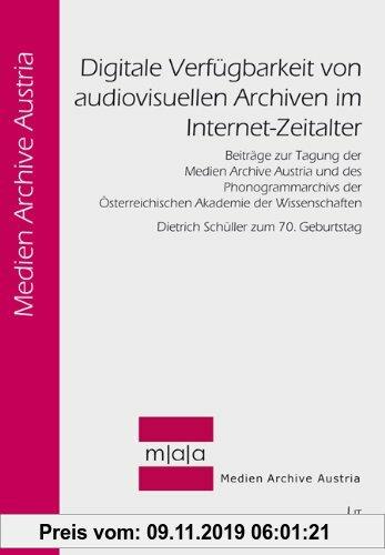 Gebr. - Digitale Verfügbarkeit von audiovisuellen Archiven im Internet-Zeitalter: Beiträge zur Tagung der Medien Archive Austria und des Phonogrammarc