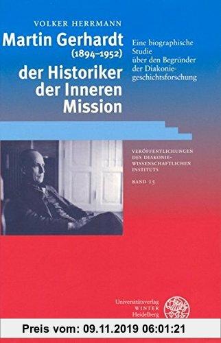 Gebr. - Martin Gerhardt (1894-1952) - der Historiker der Inneren Mission: Eine biographische Studie über den Begründer der Diakoniegeschichtsforschung