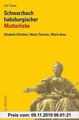 Gebr. - Mutterzwist im Hause Habsburg: Elisabeth Christine - Maria Theresia - Maria Anna