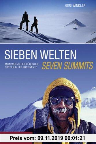 Gebr. - Sieben Welten - Seven Summits: Mein Weg zu den höchsten Gipfeln aller Kontinente