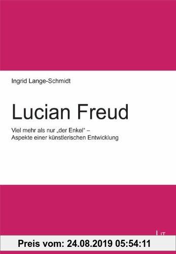 Gebr. - Lucian Freud: Viel mehr als nur der Enkel - Aspekte einer künstlerischen Entwicklung