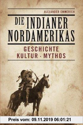 Gebr. - Die Indianer Nordamerikas. Geschichte, Kultur, Mythos
