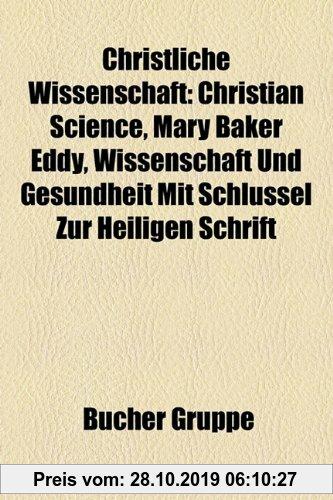 Gebr. - Christliche Wissenschaft: Christian Science, Mary Baker Eddy, Wissenschaft Und Gesundheit Mit Schlssel Zur Heiligen Schrift