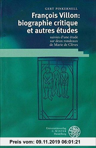 Gebr. - François Villon: biographie critique et autres études: suivies d'une étude sur deux rondeaux de Marie de Clèves (Studia Romanica)