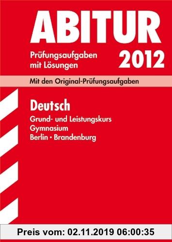 Gebr. - Abitur-Prüfungsaufgaben Gymnasium Berlin/Brandenburg; Deutsch Grund- und Leistungskurs 2012; Mit den Originalprüfungsaufgaben mit Lösungen.