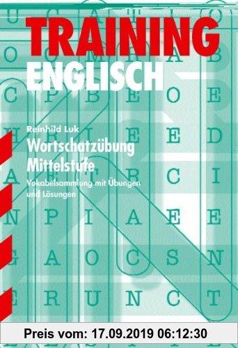 Gebr. - Training Englisch Mittelstufe / Mittelstufe / Wortschatzübung Mittelstufe: Vokabelsammlung mit Übungen und Lösungen