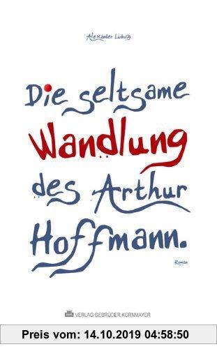 Gebr. - Die seltsame Wandlung des Arthur Hoffmann