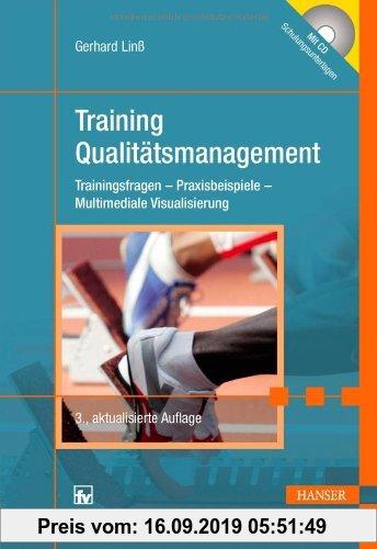 Gebr. - Training Qualitätsmanagement: Trainingsfragen - Praxisbeispiele - Multimediale Visualisierung